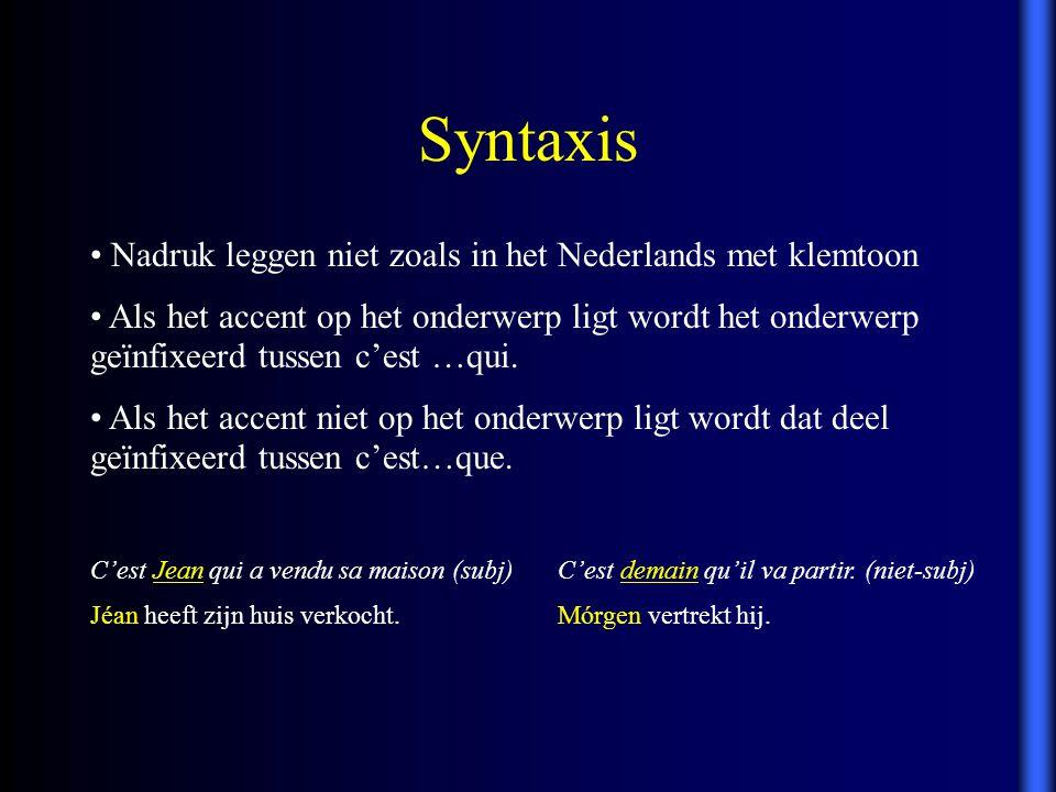 Syntaxis Nadruk leggen niet zoals in het Nederlands met klemtoon Als het accent op het onderwerp ligt wordt het onderwerp geïnfixeerd tussen c'est …qu