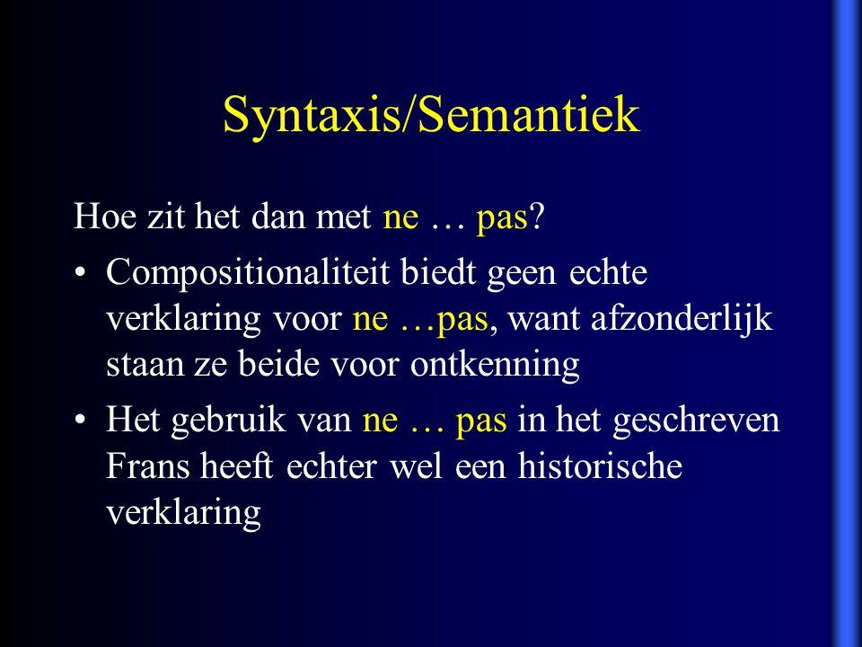 Syntaxis/Semantiek Hoe zit het dan met ne … pas? Compositionaliteit biedt geen echte verklaring voor ne …pas, want afzonderlijk staan ze beide voor on