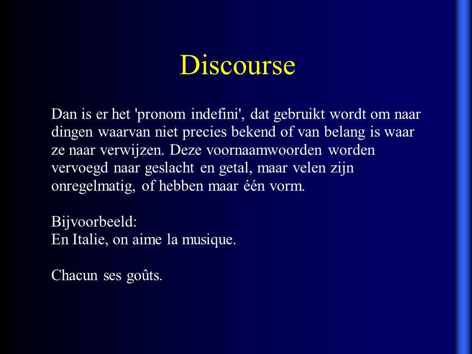 Discourse Dan is er het 'pronom indefini', dat gebruikt wordt om naar dingen waarvan niet precies bekend of van belang is waar ze naar verwijzen. Deze