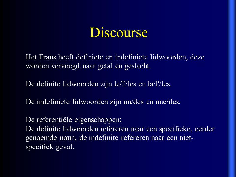 Discourse Het Frans heeft definiete en indefiniete lidwoorden, deze worden vervoegd naar getal en geslacht. De definite lidwoorden zijn le/l'/les en l