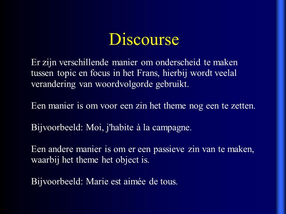 Discourse Er zijn verschillende manier om onderscheid te maken tussen topic en focus in het Frans, hierbij wordt veelal verandering van woordvolgorde