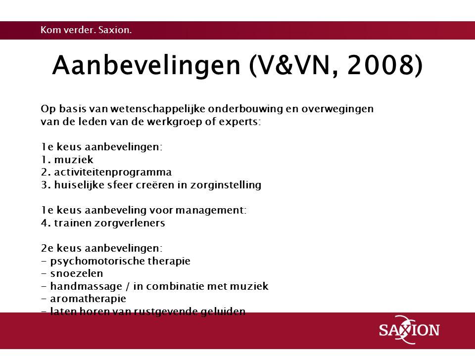 Kom verder. Saxion. Aanbevelingen (V&VN, 2008) Op basis van wetenschappelijke onderbouwing en overwegingen van de leden van de werkgroep of experts: 1