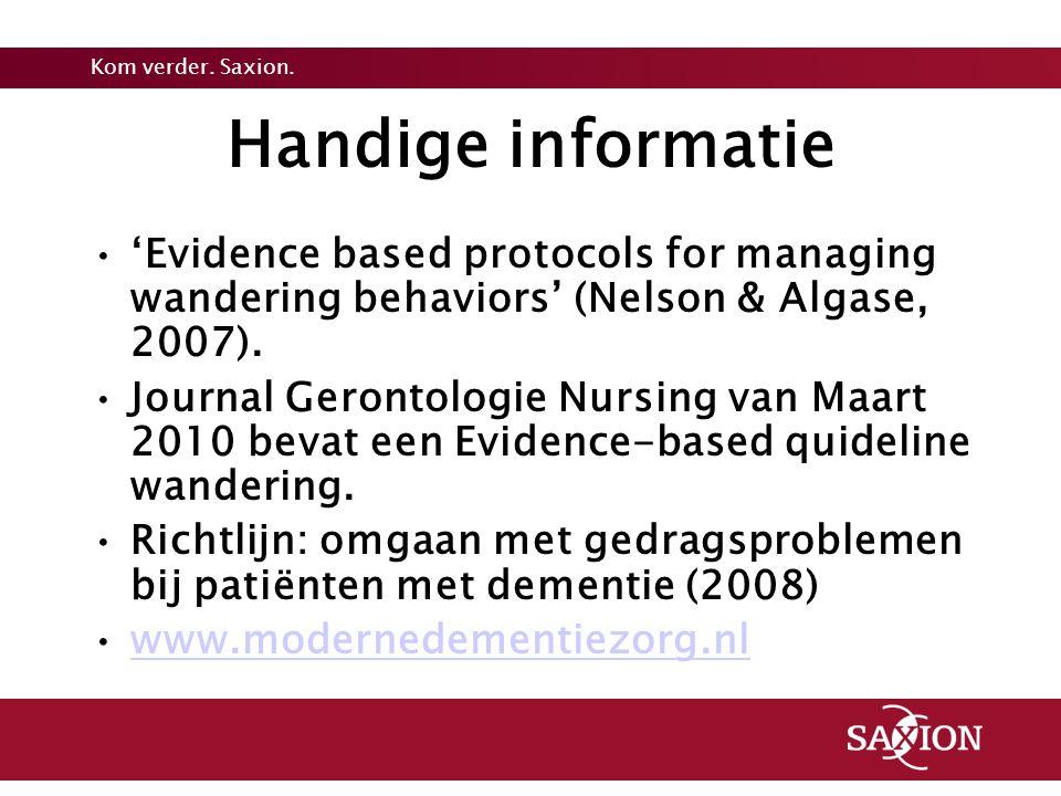 Kom verder. Saxion. Handige informatie 'Evidence based protocols for managing wandering behaviors' (Nelson & Algase, 2007). Journal Gerontologie Nursi