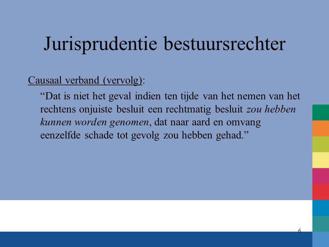 """Jurisprudentie bestuursrechter Causaal verband (vervolg): """"Dat is niet het geval indien ten tijde van het nemen van het rechtens onjuiste besluit een"""