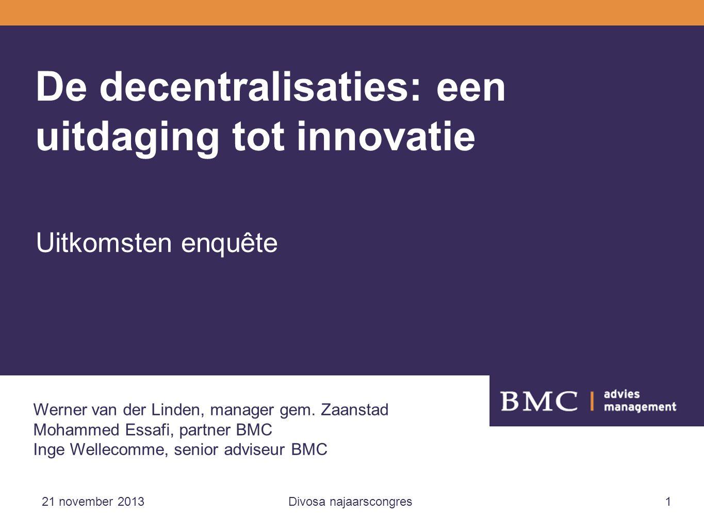 21 november 2013Divosa najaarscongres1 De decentralisaties: een uitdaging tot innovatie Uitkomsten enquête Werner van der Linden, manager gem.