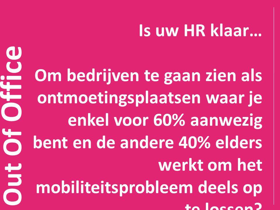 Out Of Office Is uw HR klaar… Om bedrijven te gaan zien als ontmoetingsplaatsen waar je enkel voor 60% aanwezig bent en de andere 40% elders werkt om
