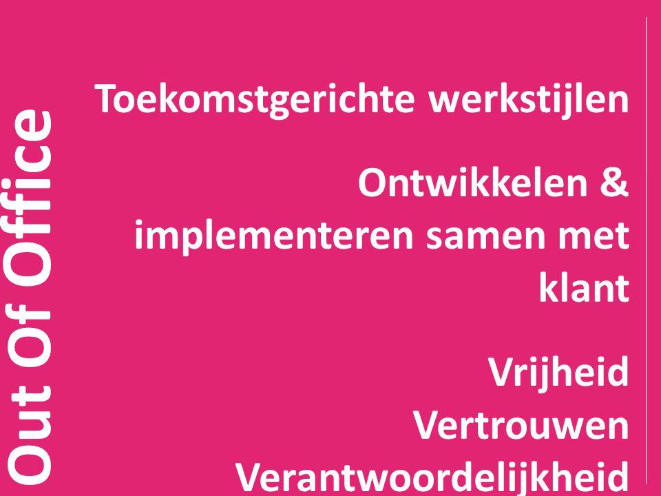 Out Of Office Toekomstgerichte werkstijlen Ontwikkelen & implementeren samen met klant Vrijheid Vertrouwen Verantwoordelijkheid