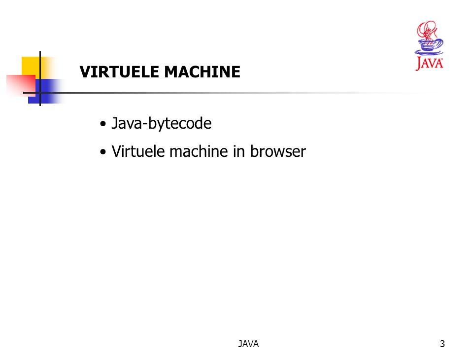 JAVA4 Computer die bezocht wordt Java-programma Compilatie Java byte-code Internet verificatie Schematisch: Java byte-code verwerking Browser omgeving interpreter Java virtuele machine Uw computer VIRTUELE MACHINE