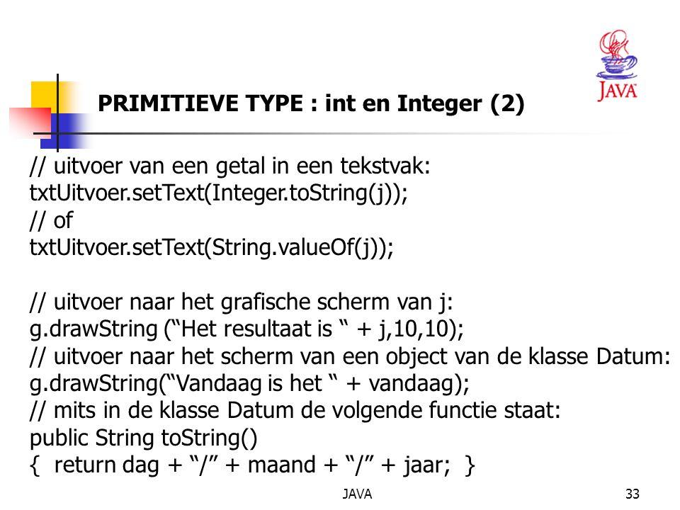 JAVA34 PRIMITIEVE TYPE : double en Double een constante van de vorm 3.5 is een double delen door 0 is toegelaten -> Infinity geen automatische conversie van een hoger naar een lager type : float f = 10.3; geeft een compilatiefout > OPL = suffix f gebruiken: 10.3f alle operatoren voor integers kunnen hier ook gebruikt worden // invoer van een getal: String s = txtInvoer.getText(); Double hulp = Double.valueOf(s); // static functie.