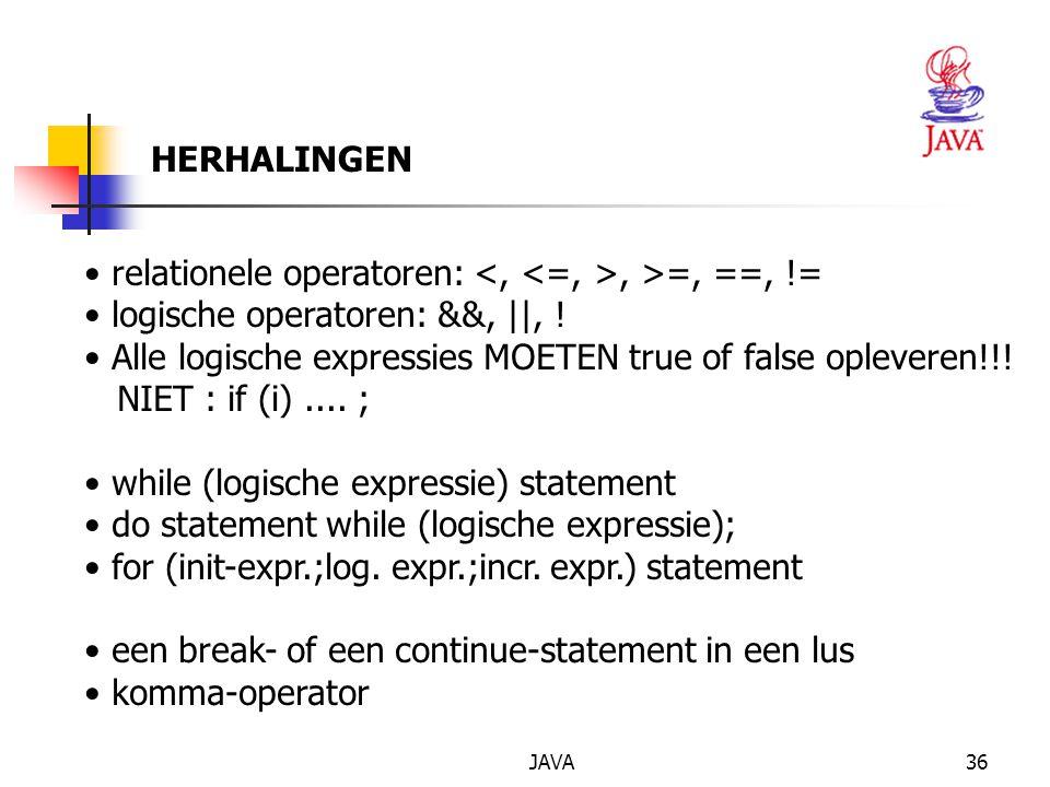 JAVA37 BESLISSINGEN if (logische expressie) statement if (logische expressie) statement1 else statement2 switch-statement (VERGEET de break niet na elke case!) switch (discrete var.) { case waarde1: statement1 break; case waarde2: statement2 break; default: statement break; } conditionele expressie : x = 3 * (a > b.