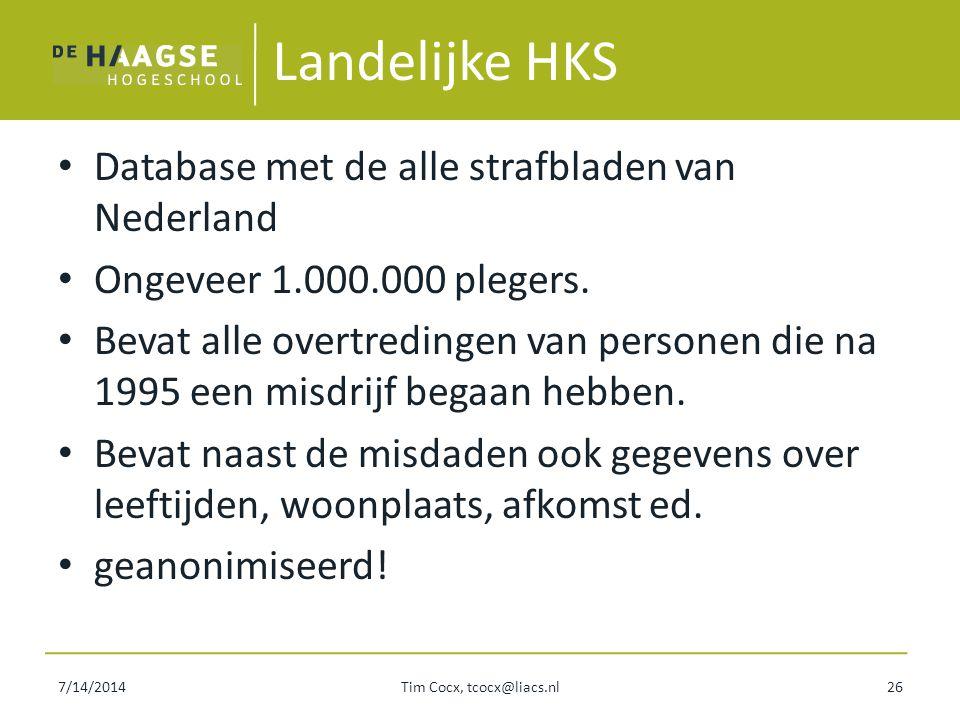 7/14/2014Tim Cocx, tcocx@liacs.nl26 Landelijke HKS Database met de alle strafbladen van Nederland Ongeveer 1.000.000 plegers. Bevat alle overtredingen