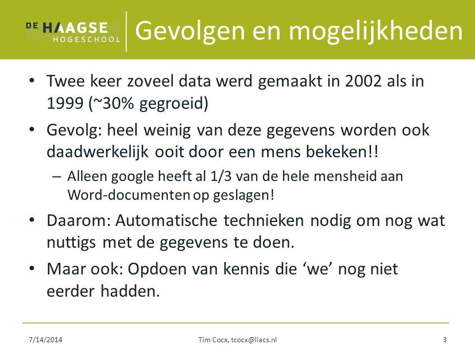 7/14/2014Tim Cocx, tcocx@liacs.nl3 Gevolgen en mogelijkheden Twee keer zoveel data werd gemaakt in 2002 als in 1999 (~30% gegroeid) Gevolg: heel weini