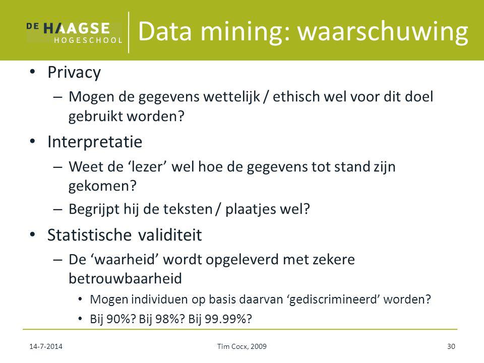 Data mining: waarschuwing Privacy – Mogen de gegevens wettelijk / ethisch wel voor dit doel gebruikt worden? Interpretatie – Weet de 'lezer' wel hoe d