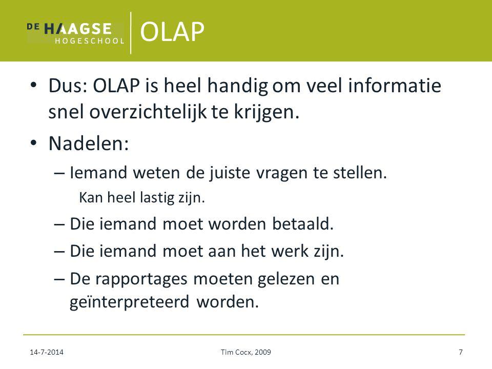 OLAP Dus: OLAP is heel handig om veel informatie snel overzichtelijk te krijgen. Nadelen: – Iemand weten de juiste vragen te stellen. Kan heel lastig