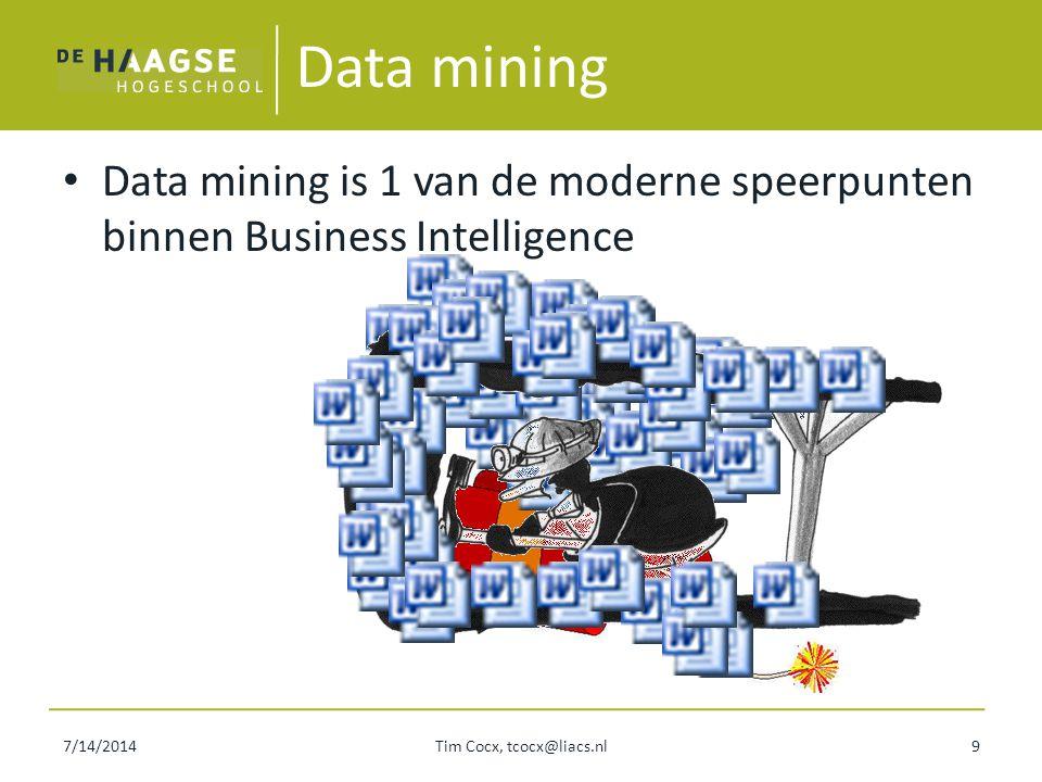 7/14/2014Tim Cocx, tcocx@liacs.nl10 Data mining: definitie Data mining is het automatische proces van het vinden van – Valide (= waar), – Nieuwe, – mogelijk bruikbare – En uiteindelijk begrijpelijke patronen in data.