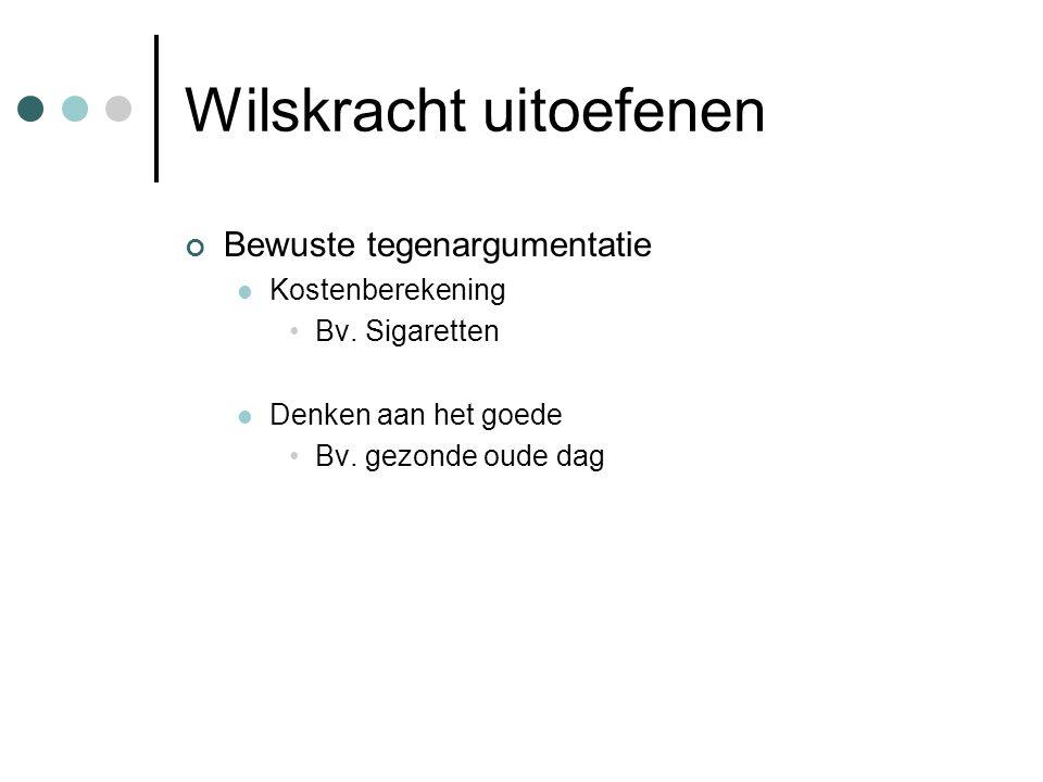 Wilskracht uitoefenen Bewuste tegenargumentatie Kostenberekening Bv. Sigaretten Denken aan het goede Bv. gezonde oude dag