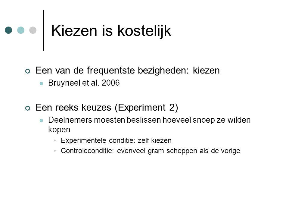 Kiezen is kostelijk Een van de frequentste bezigheden: kiezen Bruyneel et al. 2006 Een reeks keuzes (Experiment 2) Deelnemers moesten beslissen hoevee