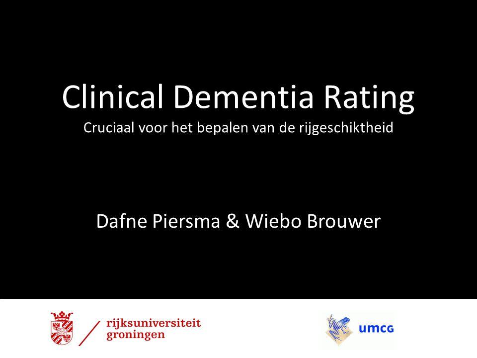 Clinical Dementia Rating Cruciaal voor het bepalen van de rijgeschiktheid Dafne Piersma & Wiebo Brouwer