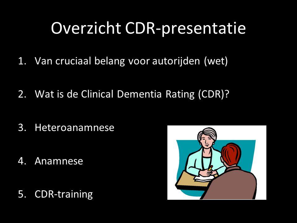 Overzicht CDR-presentatie 1.Van cruciaal belang voor autorijden (wet) 2.Wat is de Clinical Dementia Rating (CDR)? 3.Heteroanamnese 4.Anamnese 5.CDR-tr