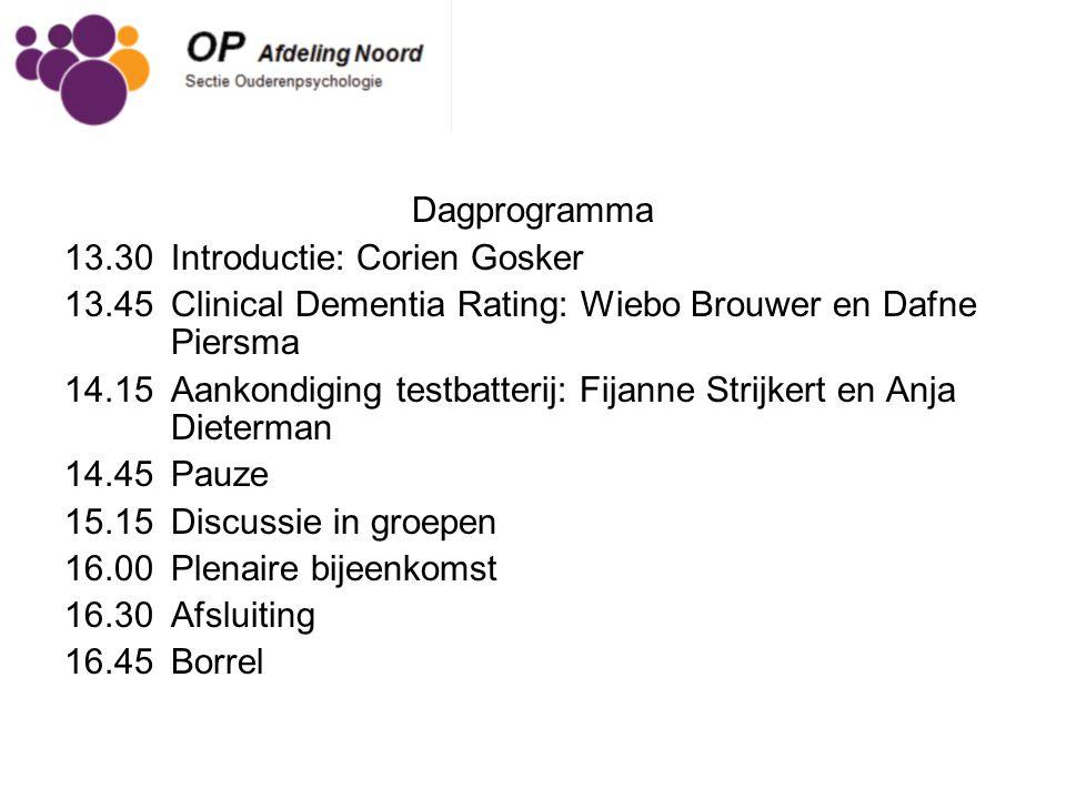 Dagprogramma 13.30 Introductie: Corien Gosker 13.45 Clinical Dementia Rating: Wiebo Brouwer en Dafne Piersma 14.15Aankondiging testbatterij: Fijanne S
