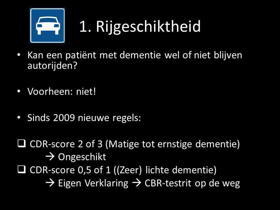 1. Rijgeschiktheid Kan een patiënt met dementie wel of niet blijven autorijden? Voorheen: niet! Sinds 2009 nieuwe regels:  CDR-score 2 of 3 (Matige t