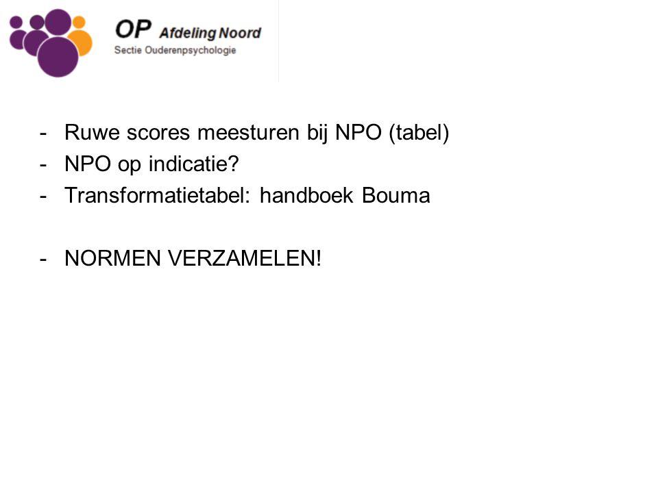 -Ruwe scores meesturen bij NPO (tabel) -NPO op indicatie? -Transformatietabel: handboek Bouma -NORMEN VERZAMELEN!