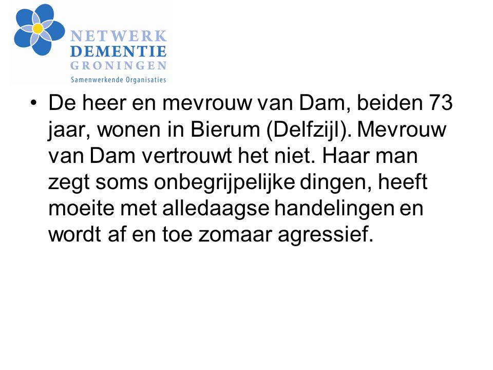 De heer en mevrouw van Dam, beiden 73 jaar, wonen in Bierum (Delfzijl). Mevrouw van Dam vertrouwt het niet. Haar man zegt soms onbegrijpelijke dingen,