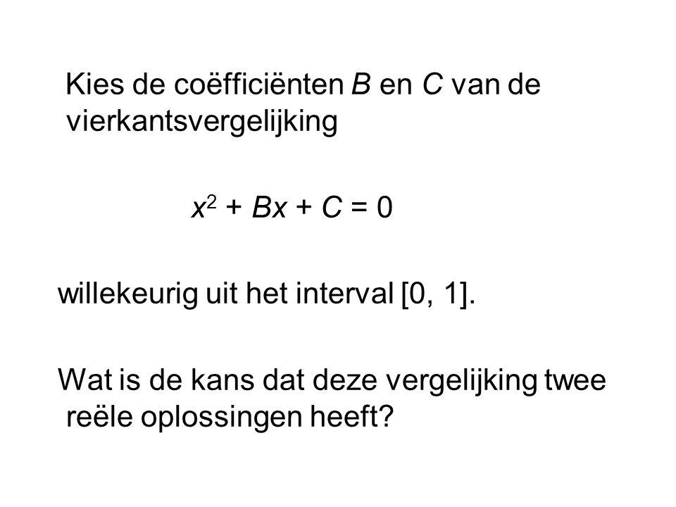 Kies de coëfficiënten B en C van de vierkantsvergelijking x 2 + Bx + C = 0 willekeurig uit het interval [0, 1]. Wat is de kans dat deze vergelijking t