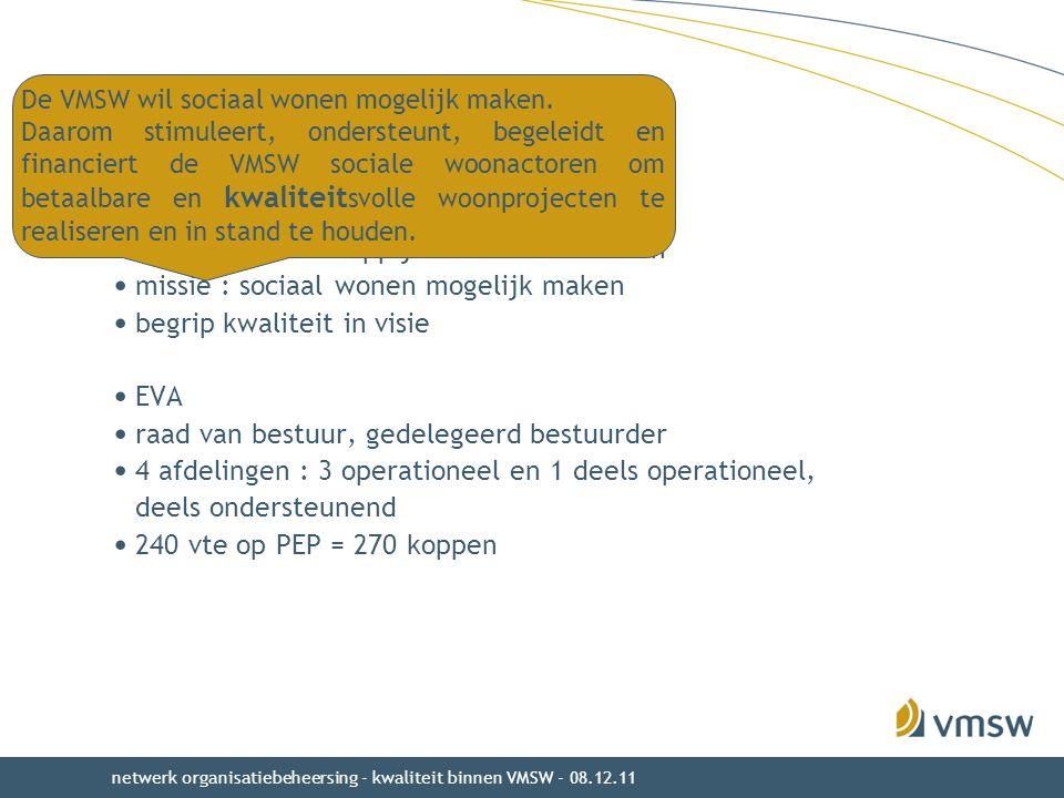 VMSW : wie en wat ? Vlaamse Maatschappij voor Sociaal Wonen missie : sociaal wonen mogelijk maken begrip kwaliteit in visie EVA raad van bestuur, gede