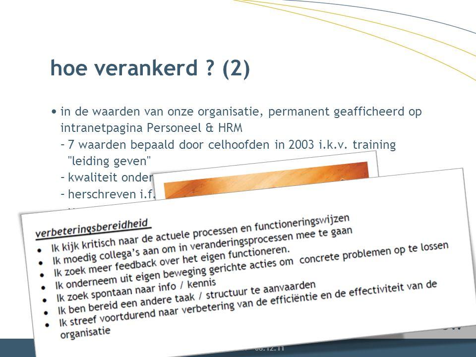 hoe verankerd ? (2) in de waarden van onze organisatie, permanent geafficheerd op intranetpagina Personeel & HRM –7 waarden bepaald door celhoofden in