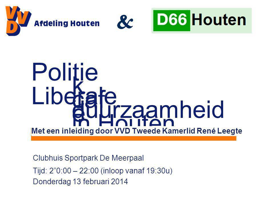 """Clubhuis Sportpark De Meerpaal Tijd: 2""""0:00 – 22:00 (inloop vanaf 19:30u) Donderdag 13 februari 2014 Politie k caf é Liberale duurzaamheid in Houten M"""