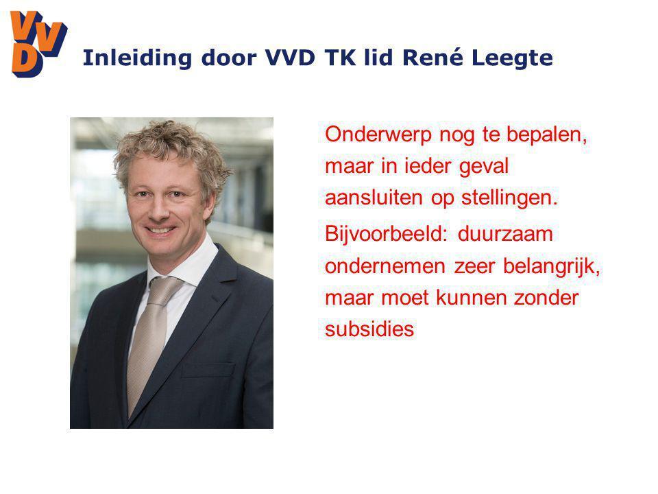 Inleiding door VVD TK lid René Leegte Tekst Onderwerp nog te bepalen, maar in ieder geval aansluiten op stellingen. Bijvoorbeeld: duurzaam ondernemen