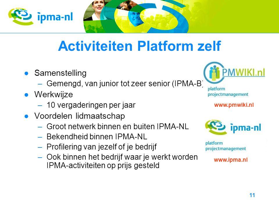 11 Activiteiten Platform zelf ●Samenstelling –Gemengd, van junior tot zeer senior (IPMA-B) ●Werkwijze –10 vergaderingen per jaar ●Voordelen lidmaatschap –Groot netwerk binnen en buiten IPMA-NL –Bekendheid binnen IPMA-NL –Profilering van jezelf of je bedrijf –Ook binnen het bedrijf waar je werkt worden IPMA-activiteiten op prijs gesteld www.ipma.nl www.pmwiki.nl