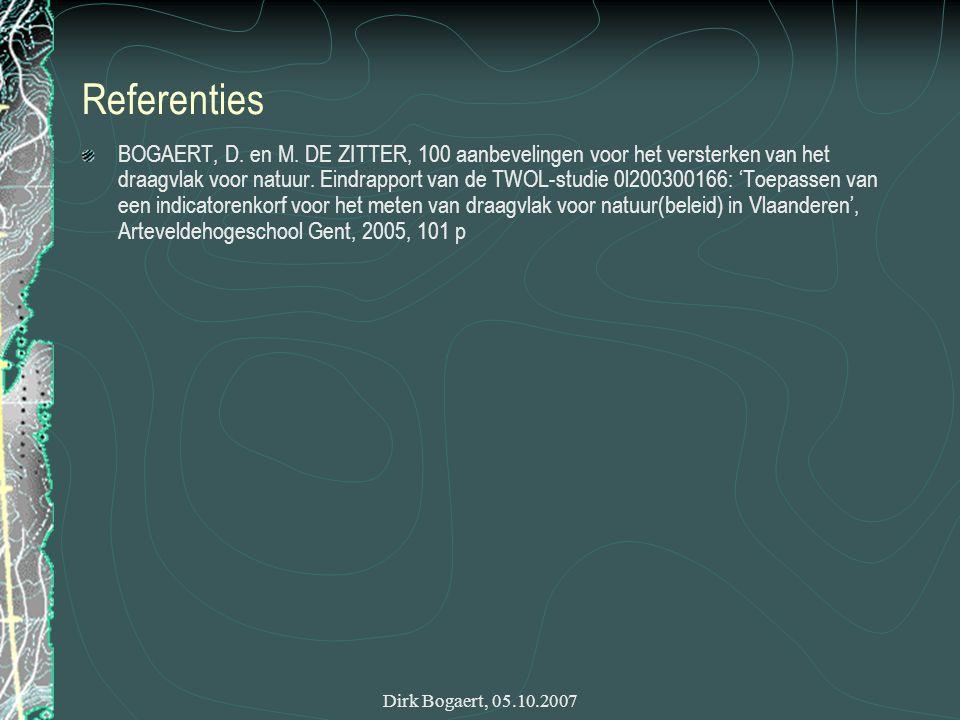 Dirk Bogaert, 05.10.2007 Referenties BOGAERT, D. en M. DE ZITTER, 100 aanbevelingen voor het versterken van het draagvlak voor natuur. Eindrapport van
