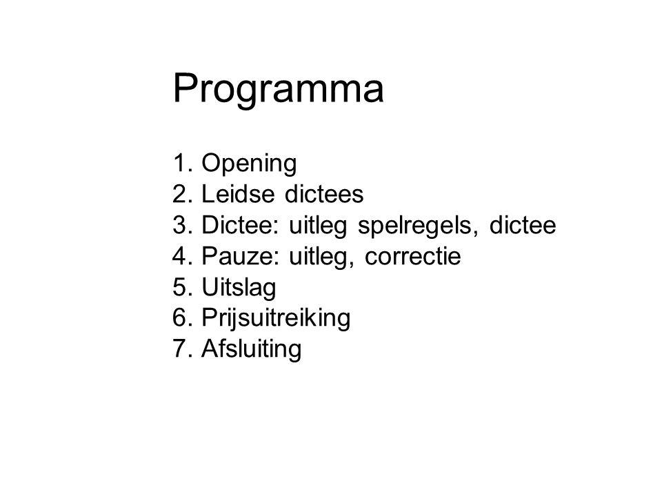 Programma 1. Opening 2. Leidse dictees 3. Dictee: uitleg spelregels, dictee 4. Pauze: uitleg, correctie 5. Uitslag 6. Prijsuitreiking 7. Afsluiting