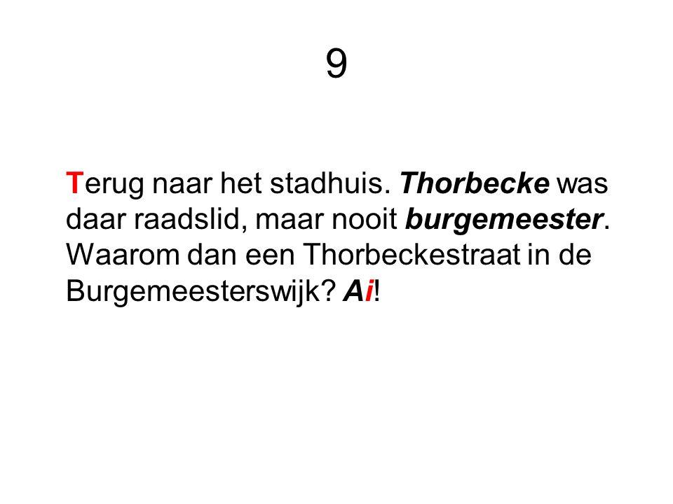 9 Terug naar het stadhuis. Thorbecke was daar raadslid, maar nooit burgemeester. Waarom dan een Thorbeckestraat in de Burgemeesterswijk? Ai!