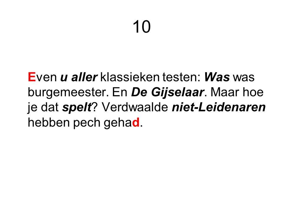 10 Even u aller klassieken testen: Was was burgemeester. En De Gijselaar. Maar hoe je dat spelt? Verdwaalde niet-Leidenaren hebben pech gehad.