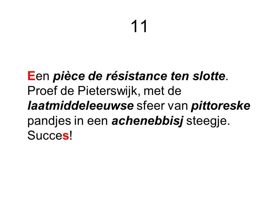 11 Een pièce de résistance ten slotte. Proef de Pieterswijk, met de laatmiddeleeuwse sfeer van pittoreske pandjes in een achenebbisj steegje. Succes!