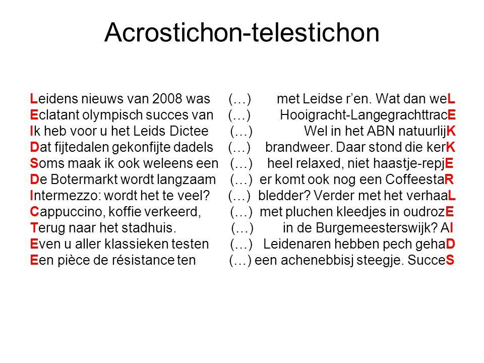 Acrostichon-telestichon Leidens nieuws van 2008 was (…) met Leidse r'en. Wat dan weL Eclatant olympisch succes van (…) Hooigracht-LangegrachttracE Ik
