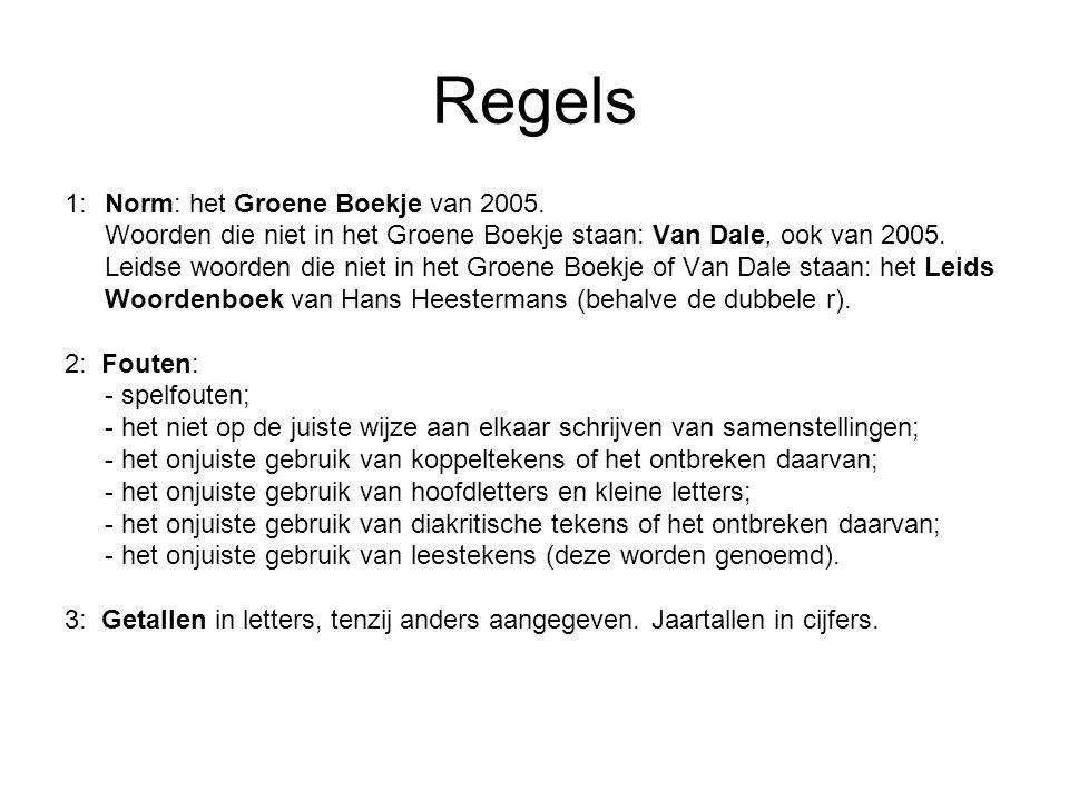 Regels 1:Norm: het Groene Boekje van 2005. Woorden die niet in het Groene Boekje staan: Van Dale, ook van 2005. Leidse woorden die niet in het Groene