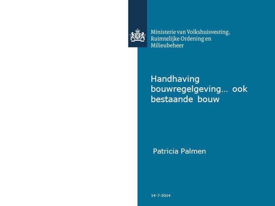 14-7-2014 Handhaving bouwregelgeving… ook bestaande bouw Patricia Palmen