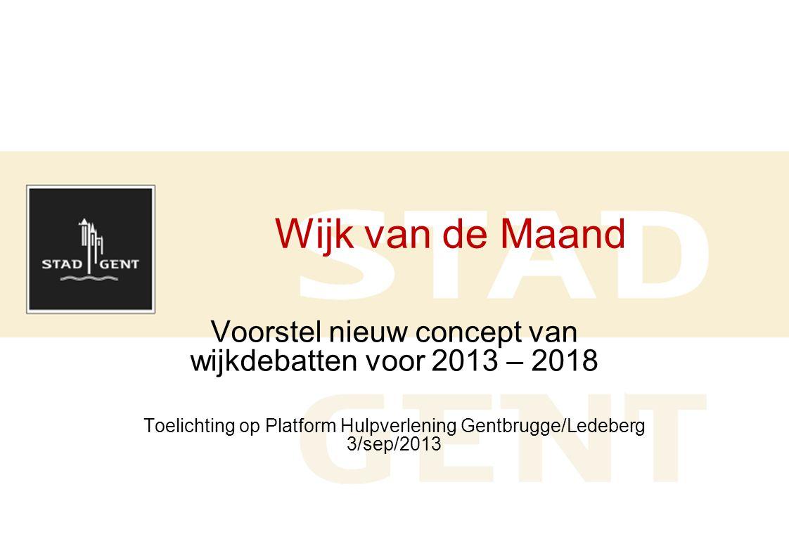 Wijk van de Maand Voorstel nieuw concept van wijkdebatten voor 2013 – 2018 Toelichting op Platform Hulpverlening Gentbrugge/Ledeberg 3/sep/2013