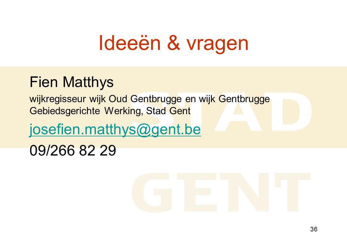 36 Ideeën & vragen Fien Matthys wijkregisseur wijk Oud Gentbrugge en wijk Gentbrugge Gebiedsgerichte Werking, Stad Gent josefien.matthys@gent.be 09/266 82 29