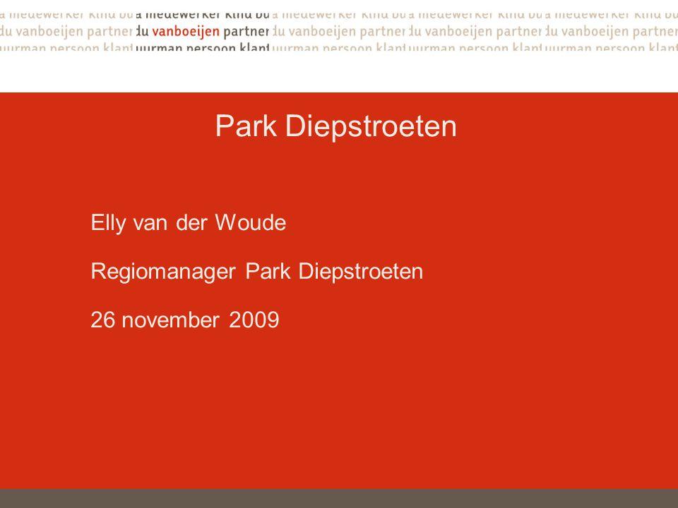 Park Diepstroeten Elly van der Woude Regiomanager Park Diepstroeten 26 november 2009