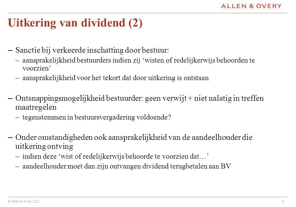 © Allen & Overy 2012 8 Uitkering van dividend (2) – Sanctie bij verkeerde inschatting door bestuur: –aansprakelijkheid bestuurders indien zij 'wisten