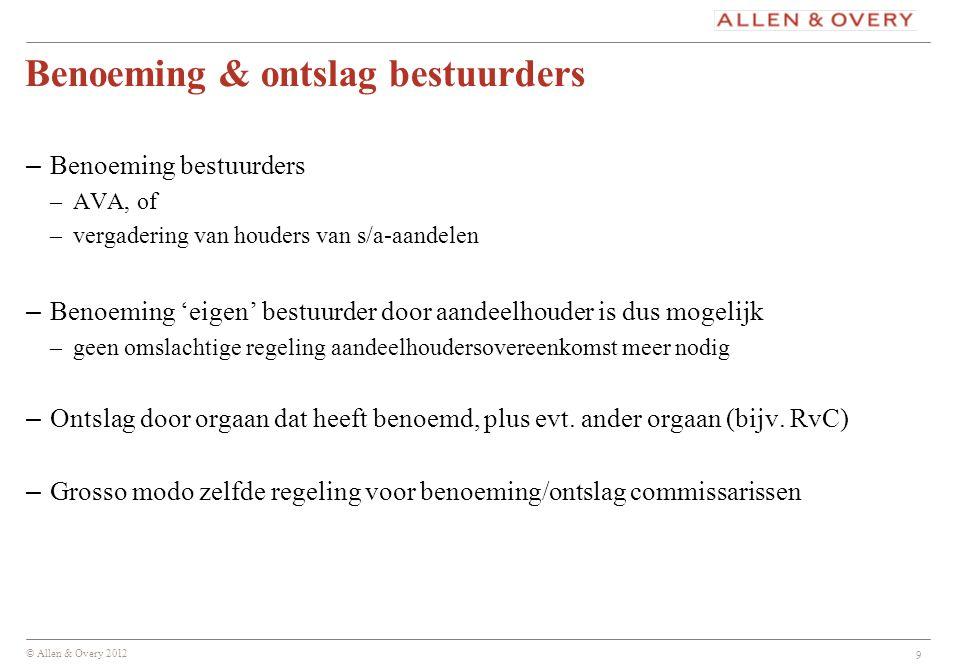 © Allen & Overy 2012 9 Benoeming & ontslag bestuurders – Benoeming bestuurders –AVA, of –vergadering van houders van s/a-aandelen – Benoeming 'eigen'