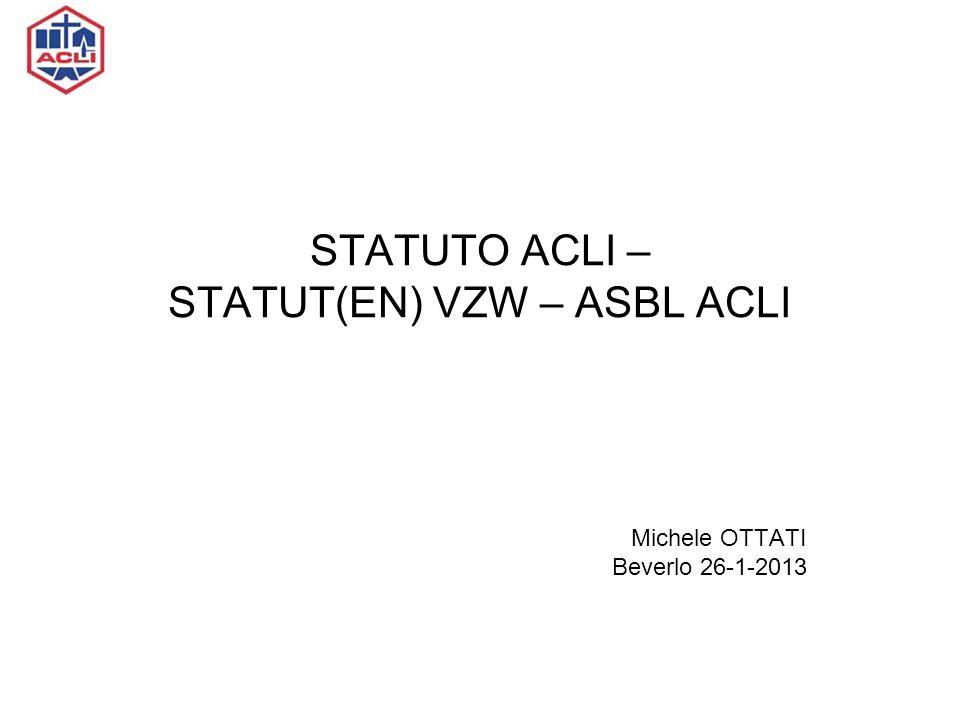 STATUTO ACLI – STATUT(EN) VZW – ASBL ACLI Michele OTTATI Beverlo 26-1-2013