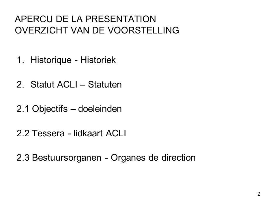 2 APERCU DE LA PRESENTATION OVERZICHT VAN DE VOORSTELLING 1.Historique - Historiek 2.Statut ACLI – Statuten 2.1 Objectifs – doeleinden 2.2 Tessera - l