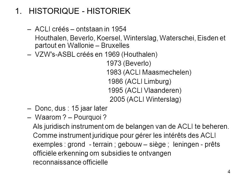 4 1.HISTORIQUE - HISTORIEK –ACLI créés – ontstaan in 1954 Houthalen, Beverlo, Koersel, Winterslag, Waterschei, Eisden et partout en Wallonie – Bruxell