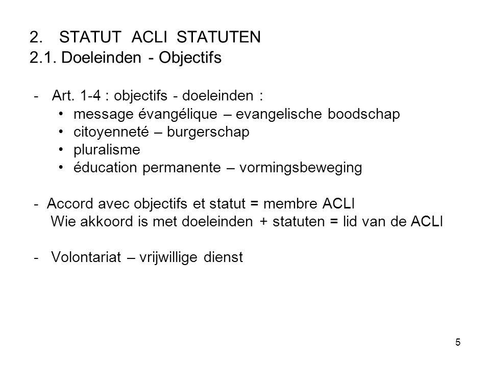 5 2. STATUT ACLI STATUTEN 2.1. Doeleinden - Objectifs -Art. 1-4 : objectifs - doeleinden : message évangélique – evangelische boodschap citoyenneté –